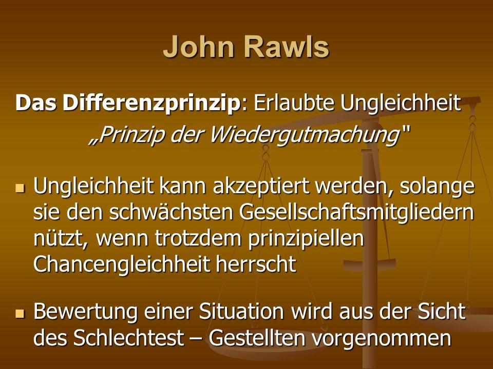 """John Rawls Das Differenzprinzip: Erlaubte Ungleichheit """"Prinzip der Wiedergutmachung"""" """"Prinzip der Wiedergutmachung"""" Ungleichheit kann akzeptiert werd"""