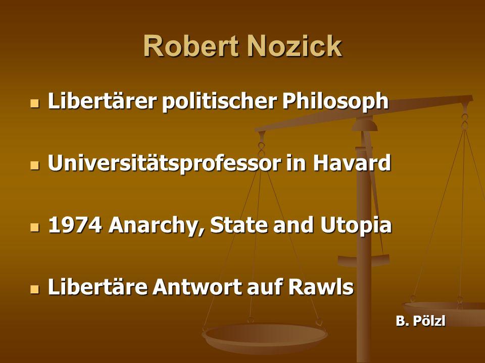 Robert Nozick Libertärer politischer Philosoph Libertärer politischer Philosoph Universitätsprofessor in Havard Universitätsprofessor in Havard 1974 A