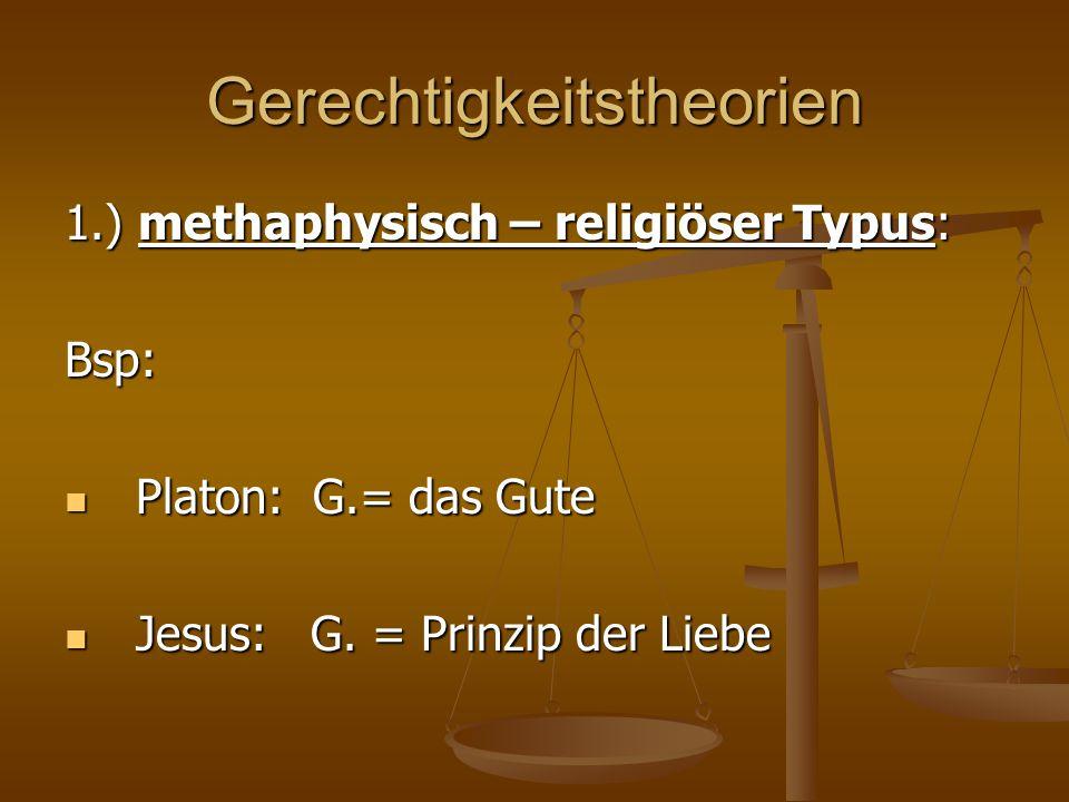 Gerechtigkeitstheorien 1.) methaphysisch – religiöser Typus: Bsp: Platon: G.= das Gute Platon: G.= das Gute Jesus: G. = Prinzip der Liebe Jesus: G. =