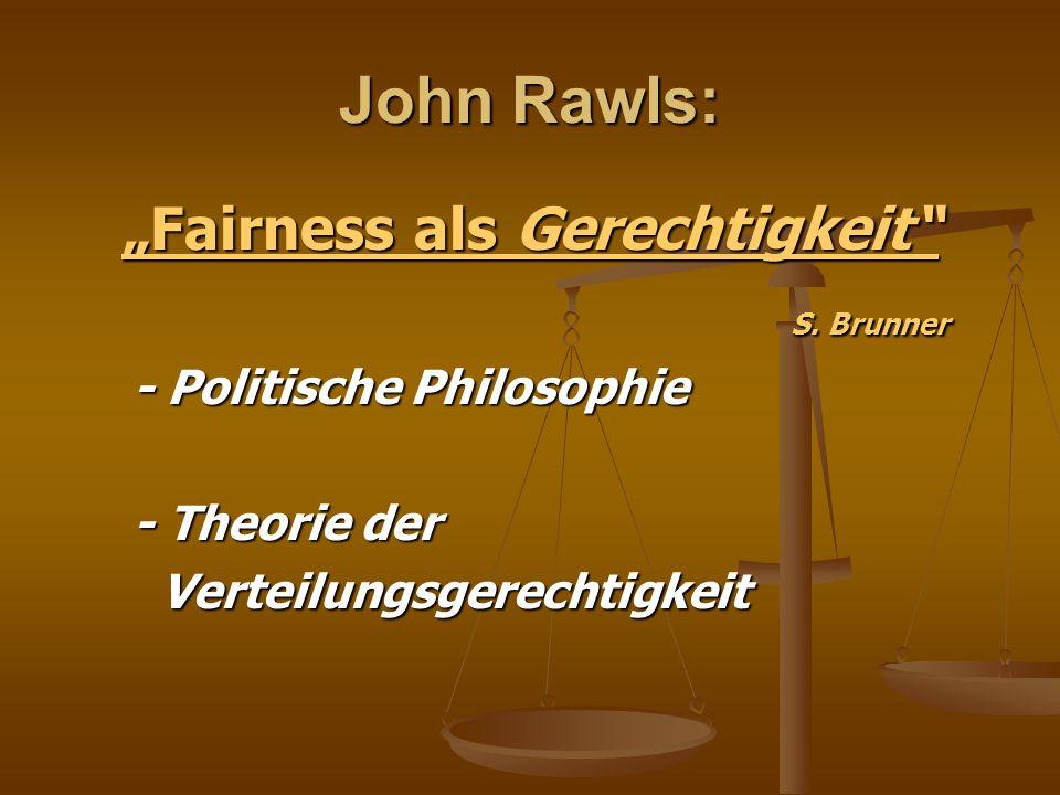 John Rawls Grundfrage: Grundfrage: Auf welche Regeln der Verteilung einigen sich Menschen, wenn sie aus Eigeninteresse entscheiden müssten und aber nicht wüssten, wie ihre spätere Stellung innerhalb der Gesellschaft aussieht.