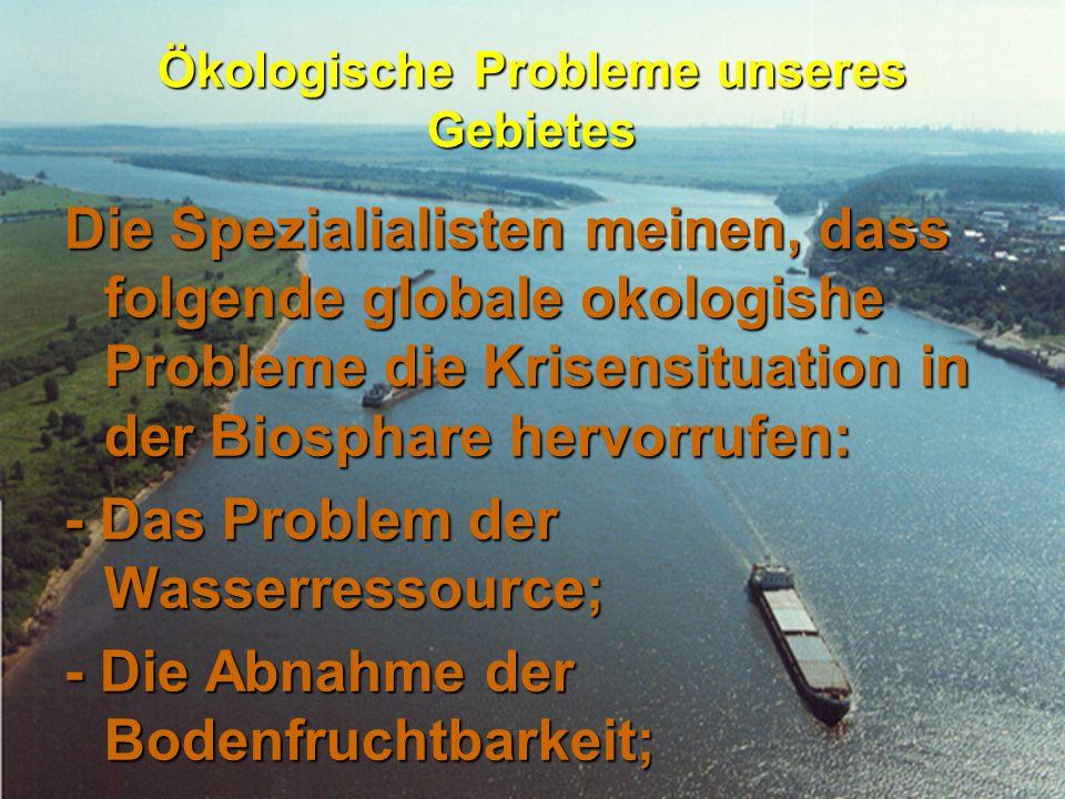 Ökologische Probleme unseres Gebietes Die Spezialialisten meinen, dass folgende globale okologishe Probleme die Krisensituation in der Biosphare hervo