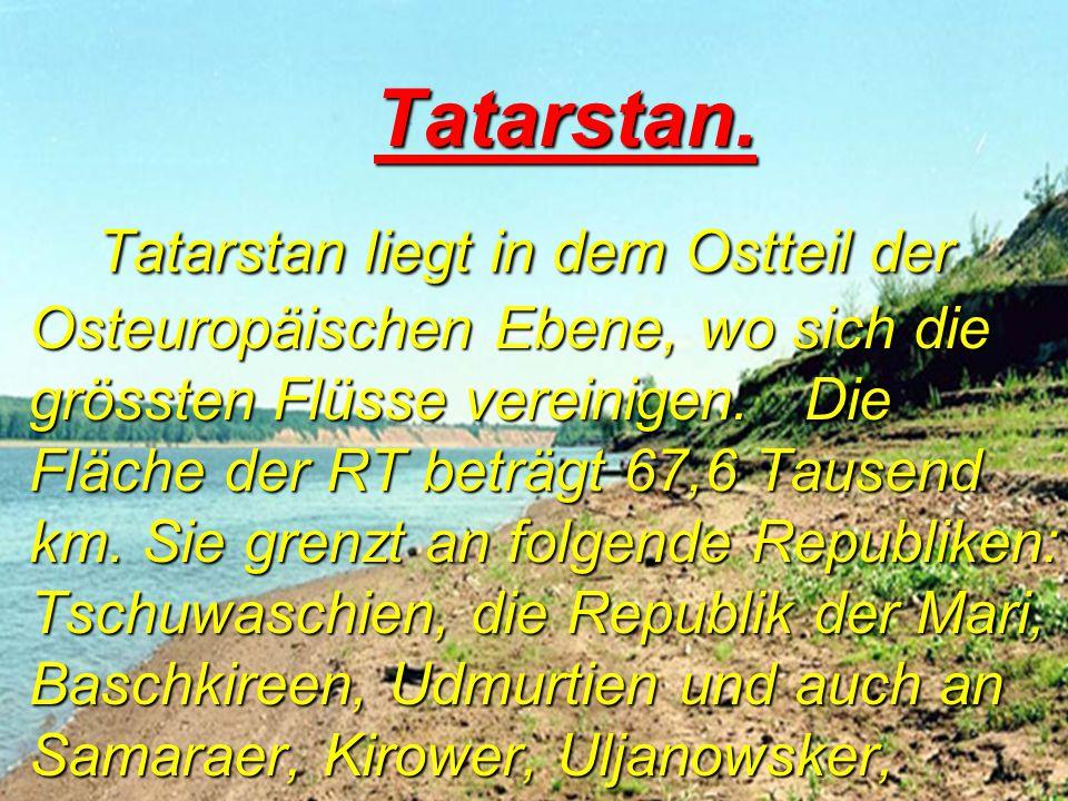 T T T Tatarstan. Tatarstan liegt in dem Ostteil der Osteuropäischen Ebene, wo sich die grössten Flüsse vereinigen. Die Fläche der RT beträgt 67,6 Taus