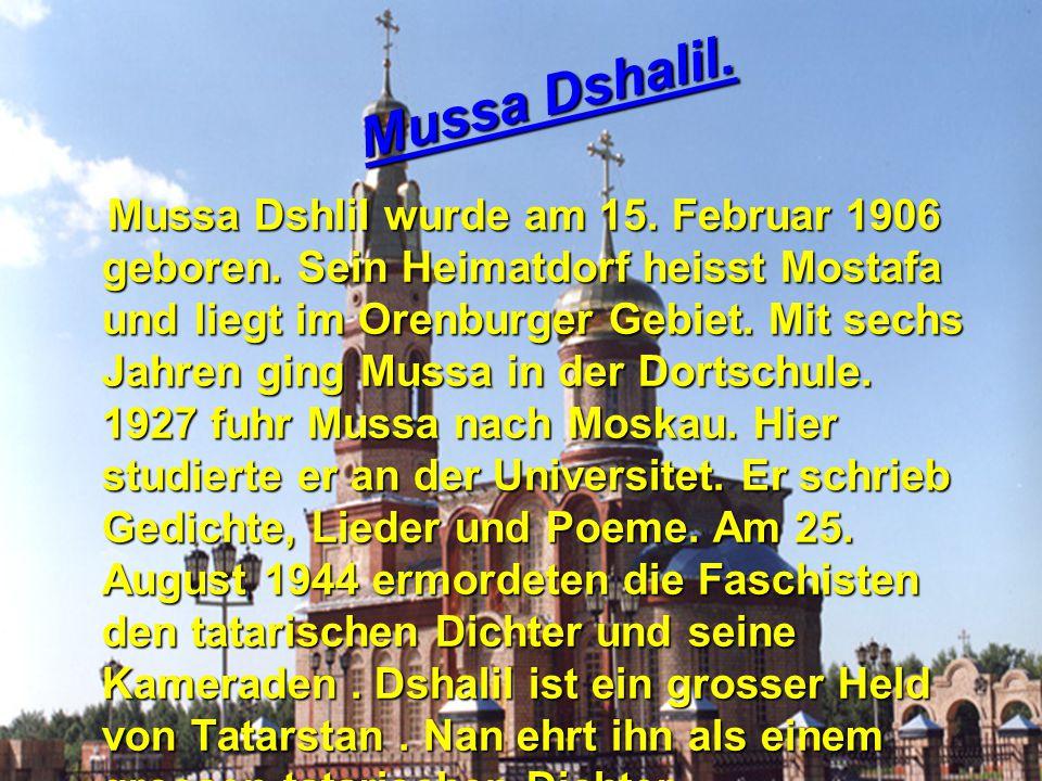 Mussa Dshlil wurde am 15. Februar 1906 geboren. Sein Heimatdorf heisst Mostafa und liegt im Orenburger Gebiet. Mit sechs Jahren ging Mussa in der Dort