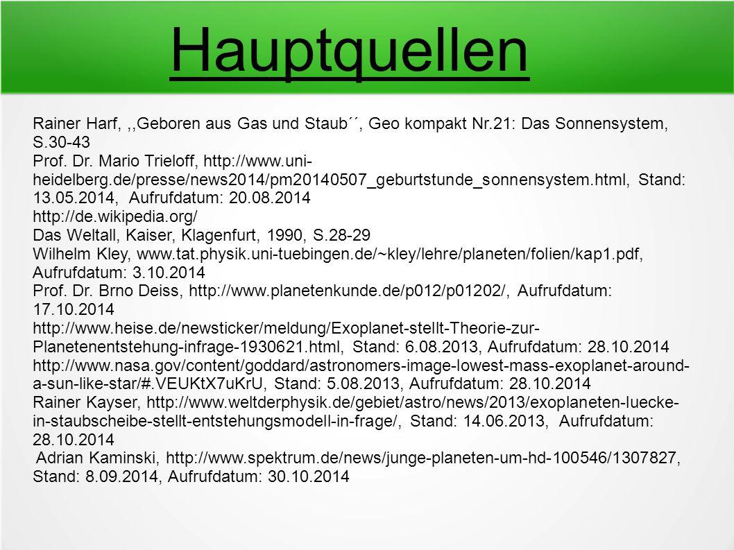 Hauptquellen Rainer Harf,,,Geboren aus Gas und Staub´´, Geo kompakt Nr.21: Das Sonnensystem, S.30-43 Prof. Dr. Mario Trieloff, http://www.uni- heidelb
