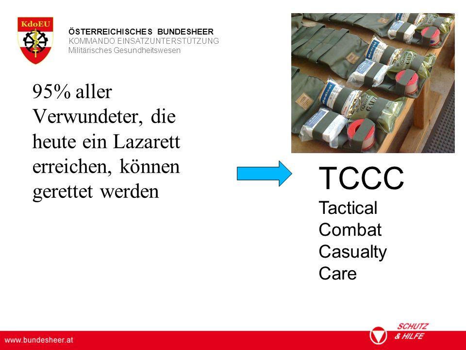 ÖSTERREICHISCHES BUNDESHEER KOMMANDO EINSATZUNTERSTÜTZUNG Militärisches Gesundheitswesen 95% aller Verwundeter, die heute ein Lazarett erreichen, können gerettet werden TCCC Tactical Combat Casualty Care