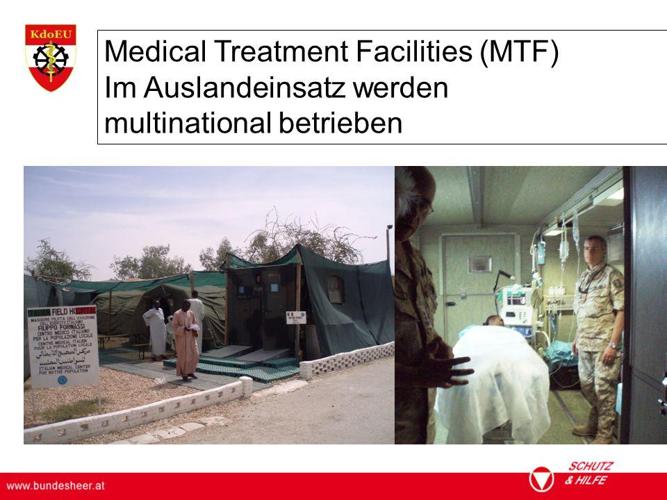 ÖSTERREICHISCHES BUNDESHEER KOMMANDO EINSATZUNTERSTÜTZUNG Militärisches Gesundheitswesen Medical Treatment Facilities (MTF) Im Auslandeinsatz werden multinational betrieben