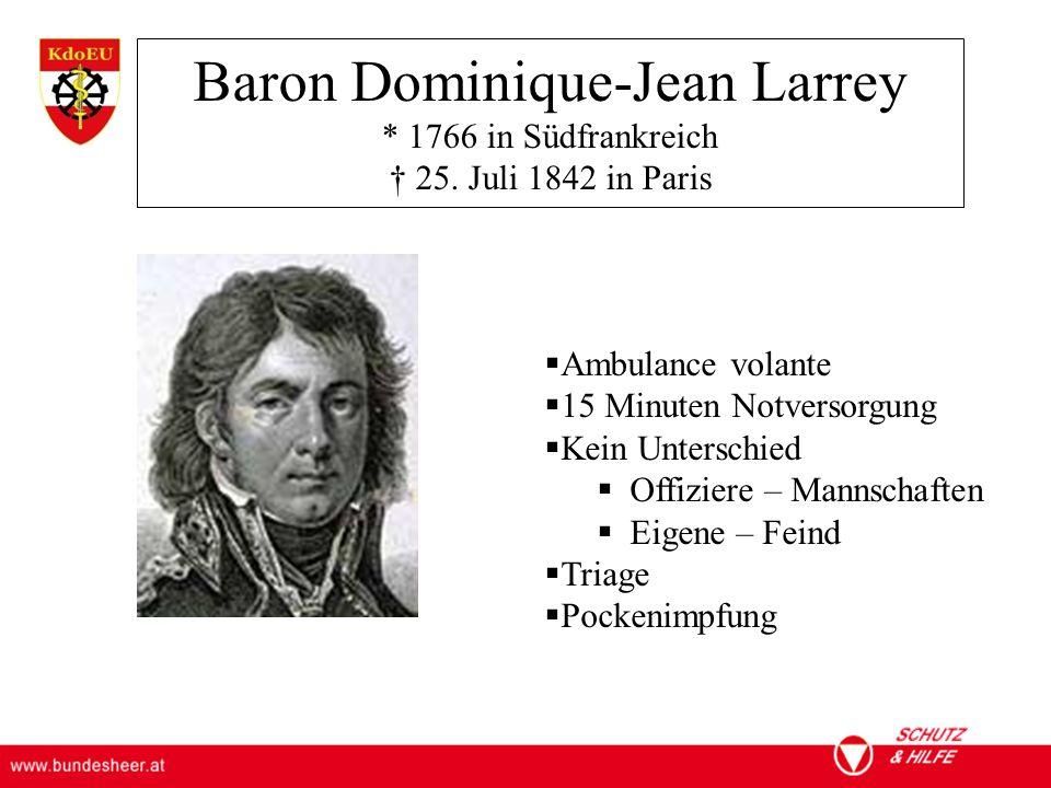 ÖSTERREICHISCHES BUNDESHEER KOMMANDO EINSATZUNTERSTÜTZUNG Militärisches Gesundheitswesen Baron Dominique-Jean Larrey * 1766 in Südfrankreich † 25.