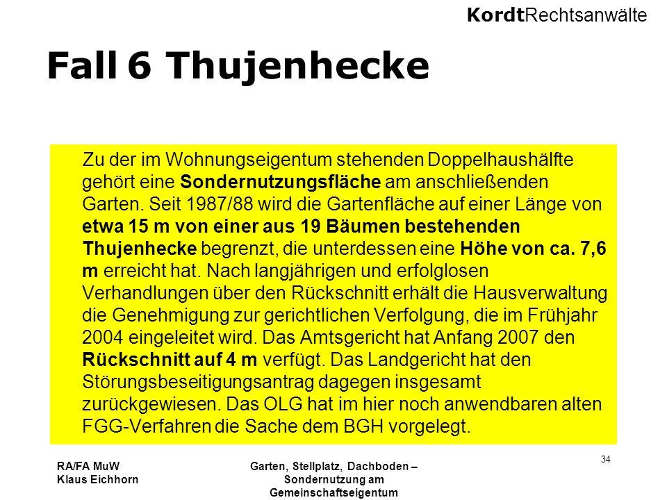 Kordt Rechtsanwälte RA/FA MuW Klaus Eichhorn Garten, Stellplatz, Dachboden – Sondernutzung am Gemeinschaftseigentum 16.11.2010 Kurzseminar VNWI Köln 3