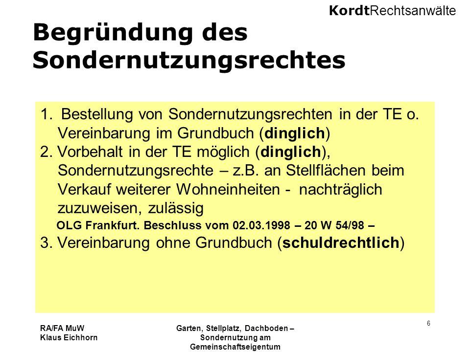Kordt Rechtsanwälte RA/FA MuW Klaus Eichhorn Garten, Stellplatz, Dachboden – Sondernutzung am Gemeinschaftseigentum 16.11.2010 Kurzseminar VNWI Köln 6