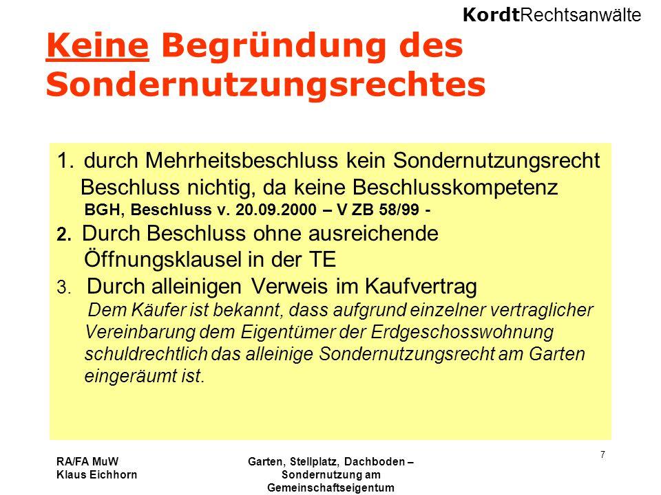 Kordt Rechtsanwälte RA/FA MuW Klaus Eichhorn Garten, Stellplatz, Dachboden – Sondernutzung am Gemeinschaftseigentum 16.11.2010 Kurzseminar VNWI Köln 7