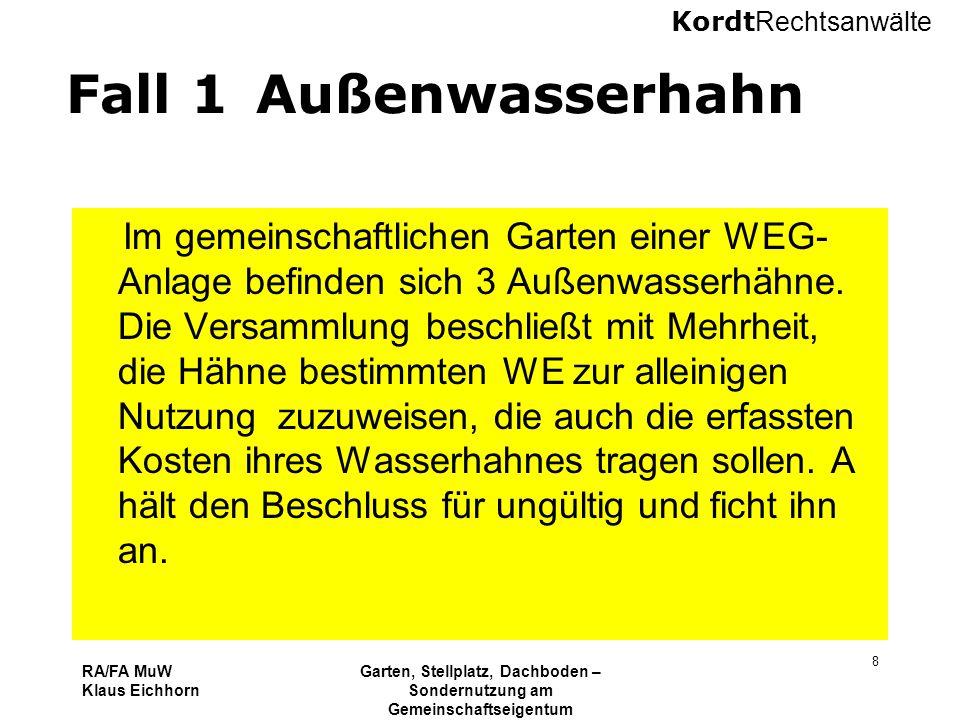 Kordt Rechtsanwälte RA/FA MuW Klaus Eichhorn Garten, Stellplatz, Dachboden – Sondernutzung am Gemeinschaftseigentum 16.11.2010 Kurzseminar VNWI Köln 8