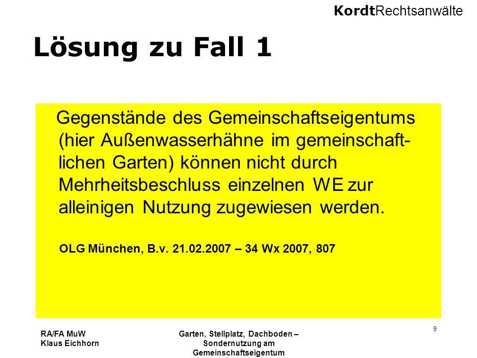 Kordt Rechtsanwälte RA/FA MuW Klaus Eichhorn Garten, Stellplatz, Dachboden – Sondernutzung am Gemeinschaftseigentum 16.11.2010 Kurzseminar VNWI Köln 9