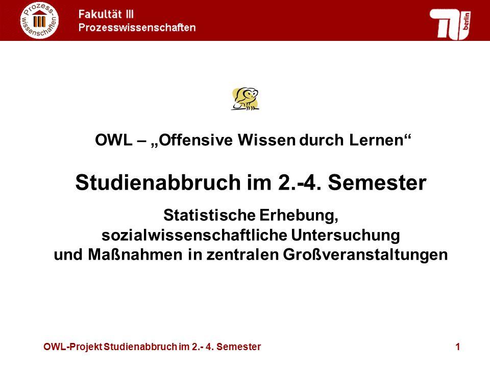 """OWL-Projekt Studienabbruch im 2.- 4. Semester1 OWL – """"Offensive Wissen durch Lernen"""" Studienabbruch im 2.-4. Semester Statistische Erhebung, sozialwis"""