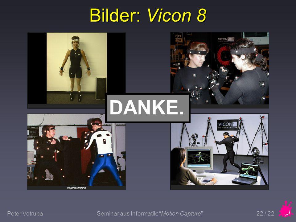 "Peter VotrubaSeminar aus Informatik: ""Motion Capture"" 22 / 22 Bilder: Vicon 8 DANKE."