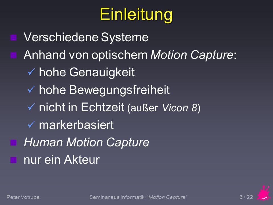 Peter VotrubaSeminar aus Informatik: Motion Capture 4 / 22 Ablauf Human Motion Capture - Prozess als Black-Box Menschliche Bewegung computergenerierte Figur Computermodell eines Skeletts