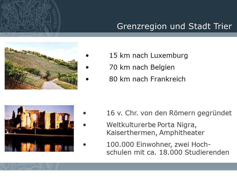 Grenzregion und Stadt Trier 16 v. Chr. von den Römern gegründet Weltkulturerbe Porta Nigra, Kaiserthermen, Amphitheater 100.000 Einwohner, zwei Hoch-