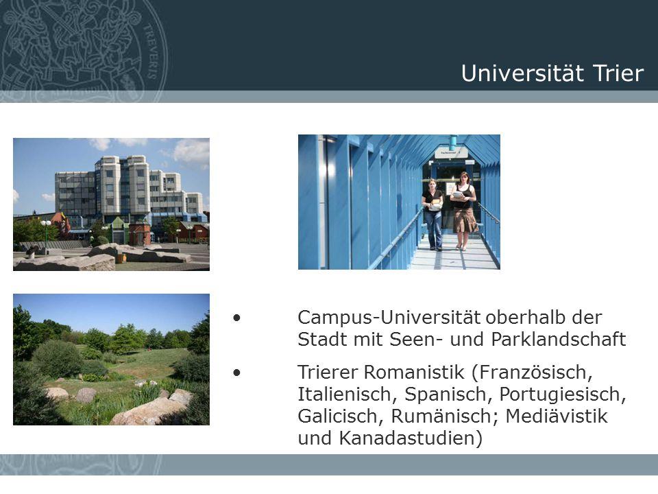 Campus-Universität oberhalb der Stadt mit Seen- und Parklandschaft Trierer Romanistik (Französisch, Italienisch, Spanisch, Portugiesisch, Galicisch, Rumänisch; Mediävistik und Kanadastudien) Universität Trier