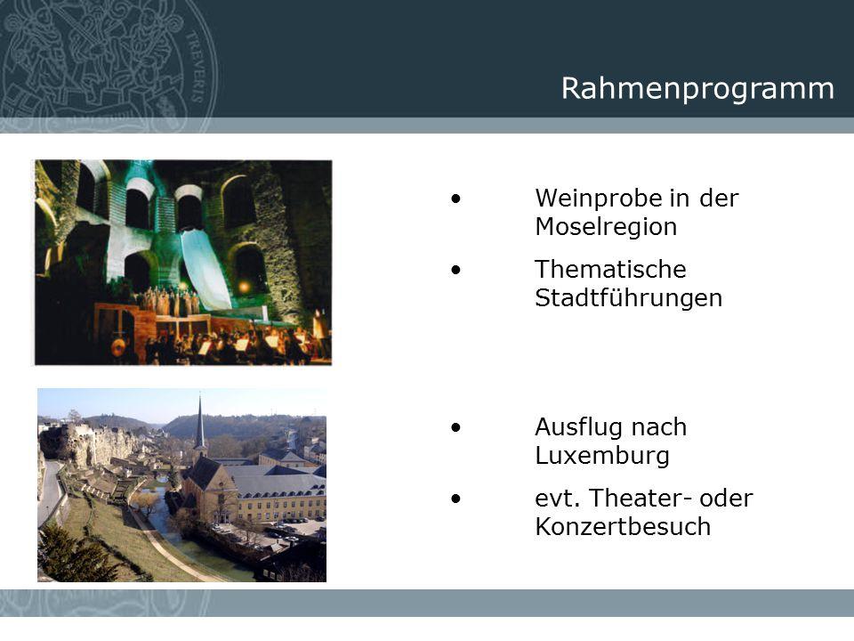 Rahmenprogramm Weinprobe in der Moselregion Thematische Stadtführungen Ausflug nach Luxemburg evt. Theater- oder Konzertbesuch