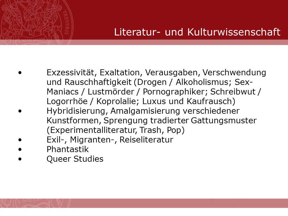 Literatur- und Kulturwissenschaft Exzessivität, Exaltation, Verausgaben, Verschwendung und Rauschhaftigkeit (Drogen / Alkoholismus; Sex- Maniacs / Lus