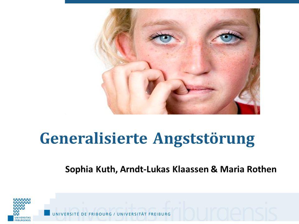 Generalisierte Angststörung Sophia Kuth, Arndt-Lukas Klaassen & Maria Rothen