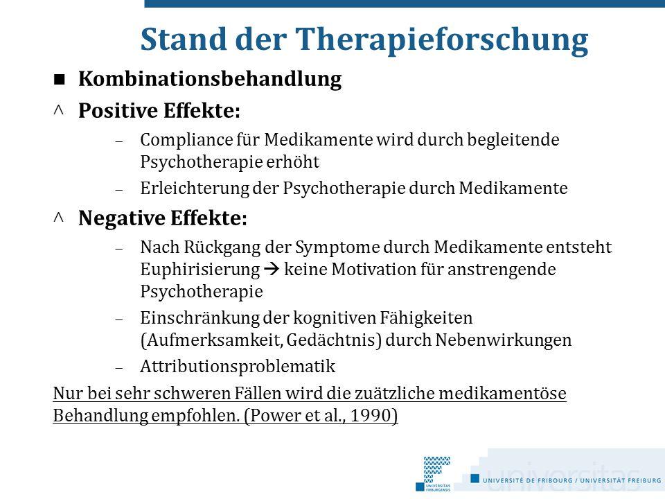 Stand der Therapieforschung Kombinationsbehandlung ^ Positive Effekte:  Compliance für Medikamente wird durch begleitende Psychotherapie erhöht  Erl