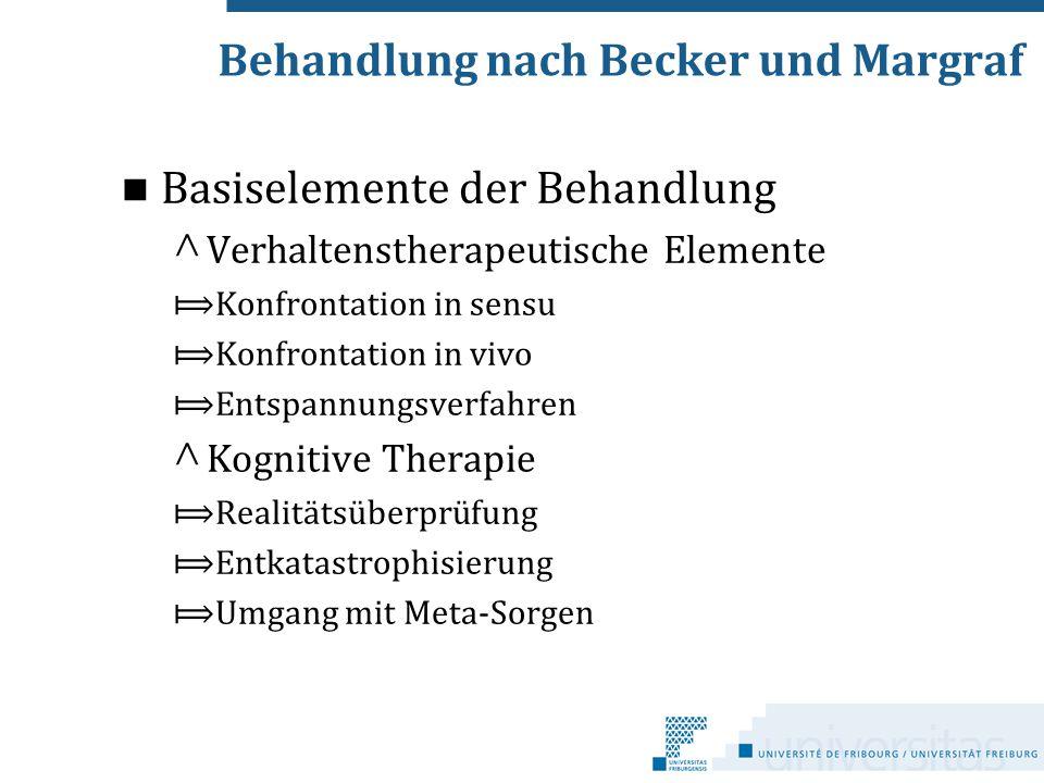 Behandlung nach Becker und Margraf Basiselemente der Behandlung ^ Verhaltenstherapeutische Elemente ⟾Konfrontation in sensu ⟾Konfrontation in vivo ⟾En