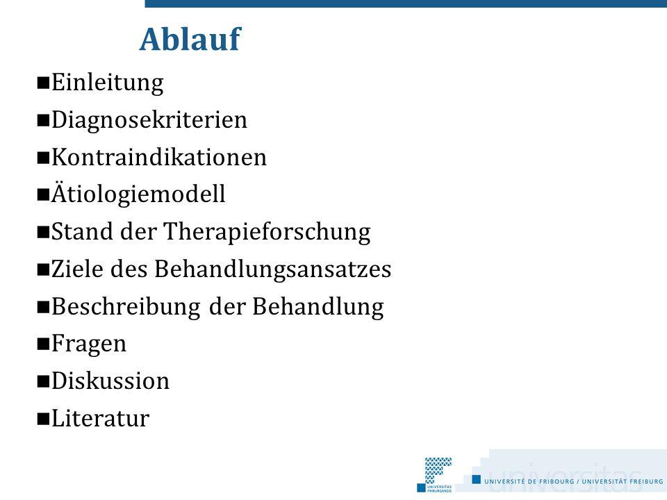 Ablauf Einleitung Diagnosekriterien Kontraindikationen Ätiologiemodell Stand der Therapieforschung Ziele des Behandlungsansatzes Beschreibung der Beha