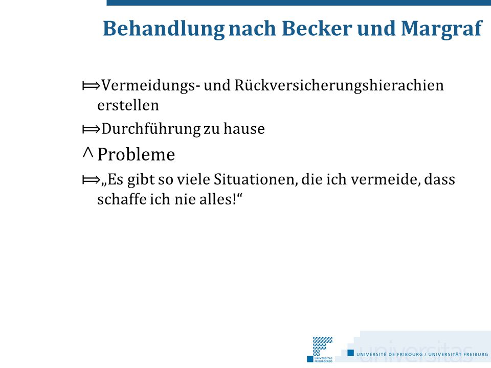 """Behandlung nach Becker und Margraf ⟾Vermeidungs- und Rückversicherungshierachien erstellen ⟾Durchführung zu hause ^ Probleme ⟾""""Es gibt so viele Situat"""