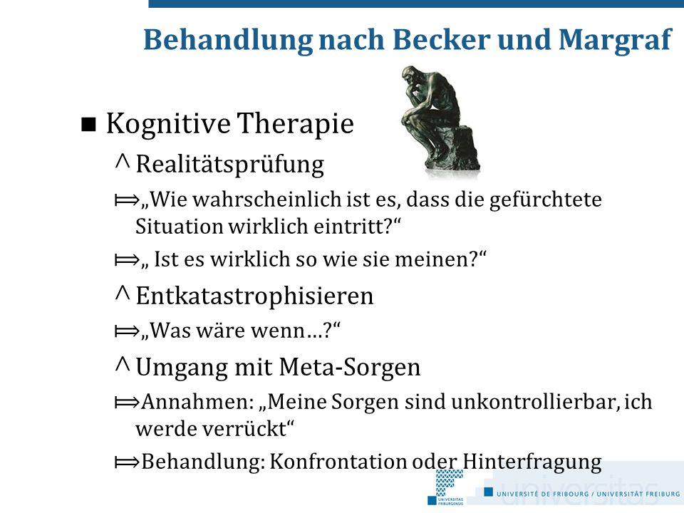 """Behandlung nach Becker und Margraf Kognitive Therapie ^ Realitätsprüfung ⟾""""Wie wahrscheinlich ist es, dass die gefürchtete Situation wirklich eintritt"""