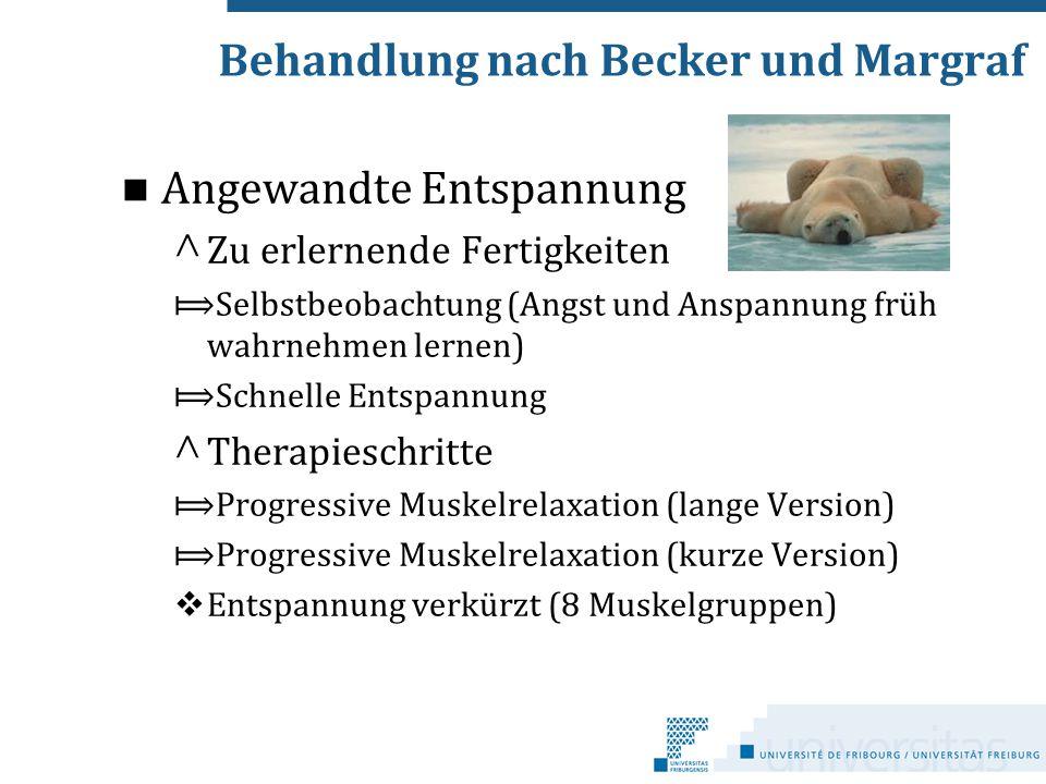 Behandlung nach Becker und Margraf Angewandte Entspannung ^ Zu erlernende Fertigkeiten ⟾Selbstbeobachtung (Angst und Anspannung früh wahrnehmen lernen