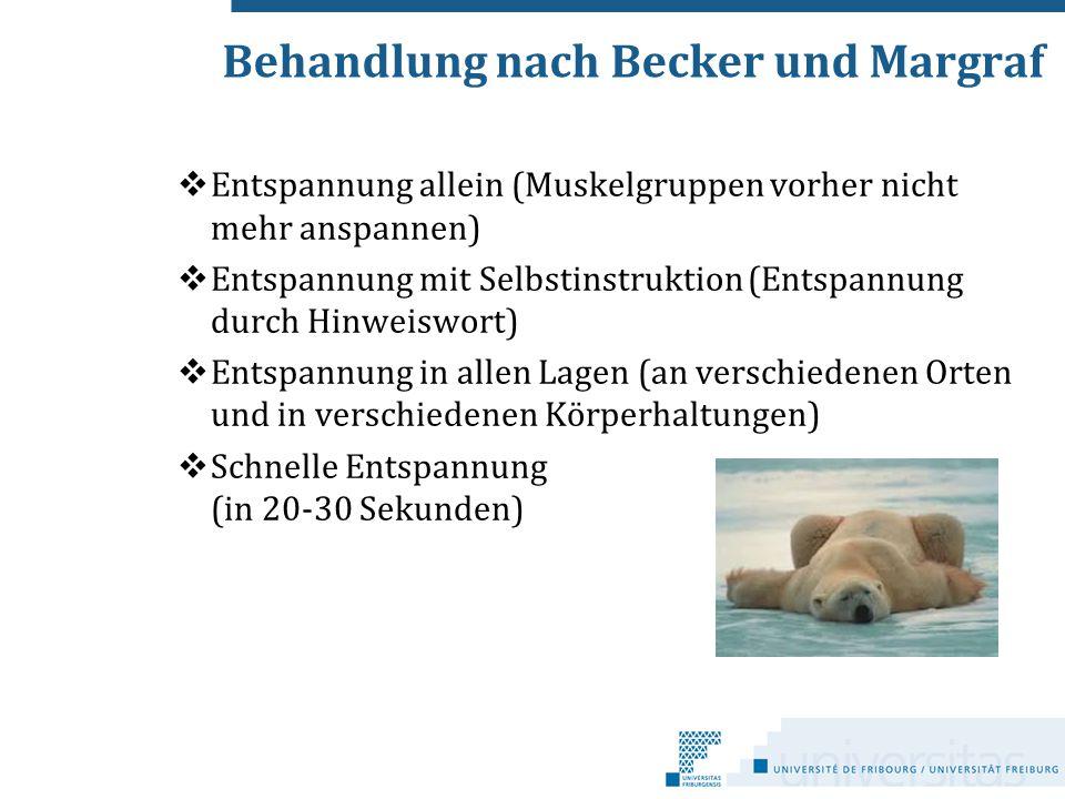 Behandlung nach Becker und Margraf  Entspannung allein (Muskelgruppen vorher nicht mehr anspannen)  Entspannung mit Selbstinstruktion (Entspannung d