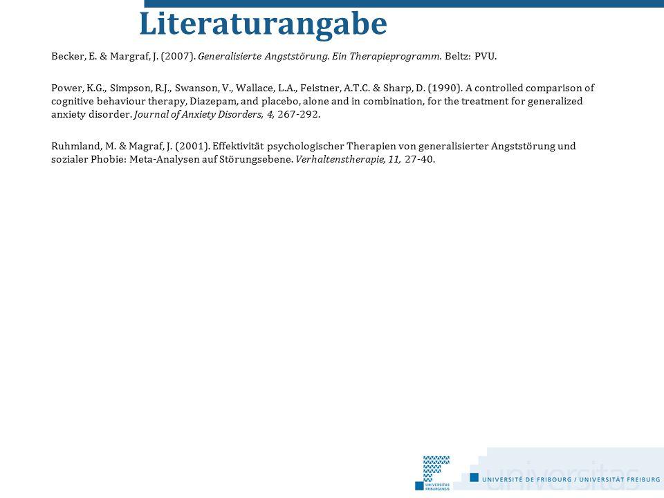 Literaturangabe Becker, E. & Margraf, J. (2007). Generalisierte Angststörung. Ein Therapieprogramm. Beltz: PVU. Power, K.G., Simpson, R.J., Swanson, V
