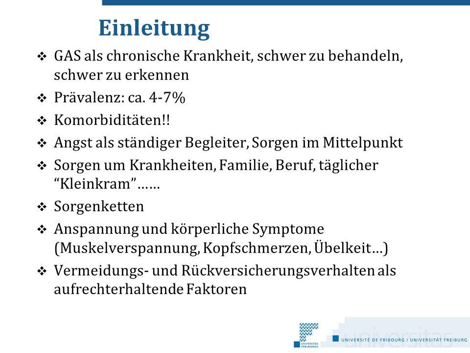 Einleitung  GAS als chronische Krankheit, schwer zu behandeln, schwer zu erkennen  Prävalenz: ca. 4-7%  Komorbiditäten!!  Angst als ständiger Begl