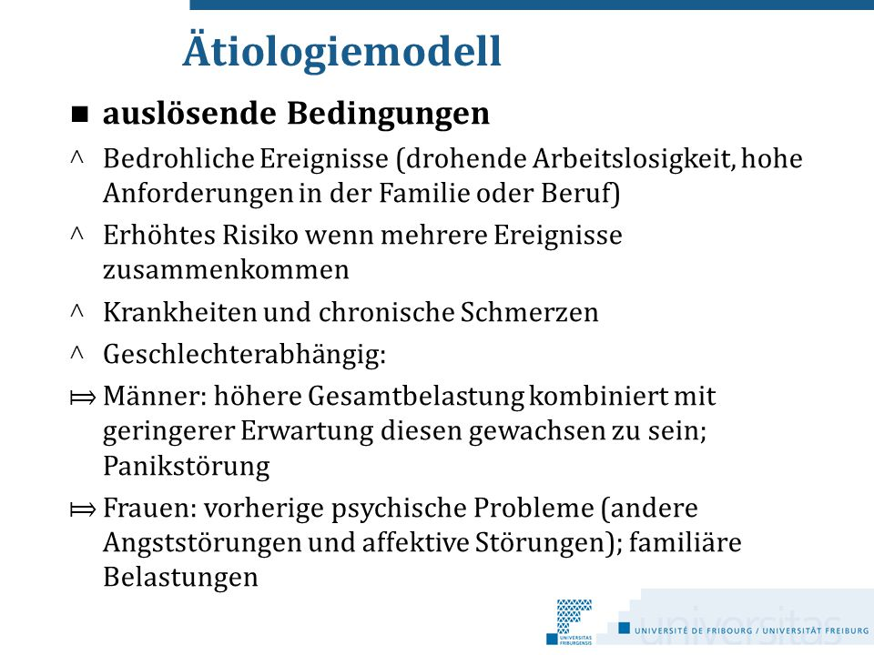 Ätiologiemodell auslösende Bedingungen ^ Bedrohliche Ereignisse (drohende Arbeitslosigkeit, hohe Anforderungen in der Familie oder Beruf) ^ Erhöhtes R