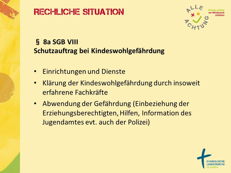Rechliche Situation § 8a SGB VIII Schutzauftrag bei Kindeswohlgefährdung Einrichtungen und Dienste Klärung der Kindeswohlgefährdung durch insoweit erf