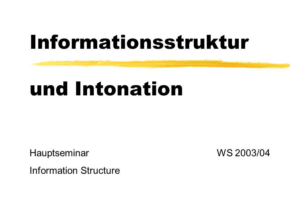 Informationsstruktur und Intonation Hauptseminar WS 2003/04 Information Structure
