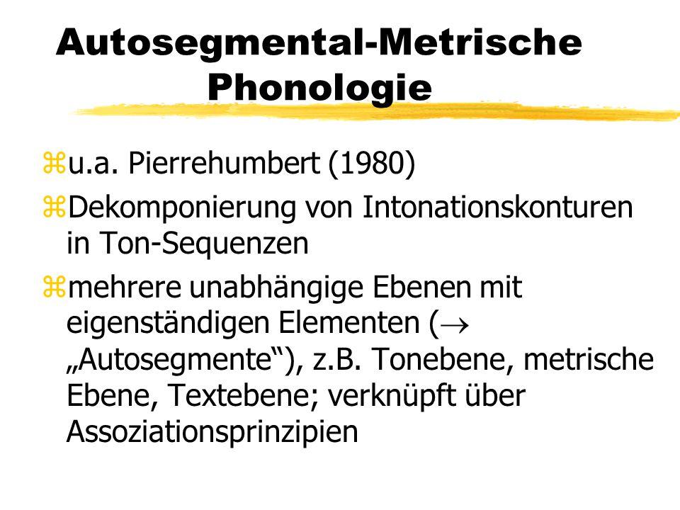 Autosegmental-Metrische Phonologie zu.a. Pierrehumbert (1980) zDekomponierung von Intonationskonturen in Ton-Sequenzen zmehrere unabhängige Ebenen mit