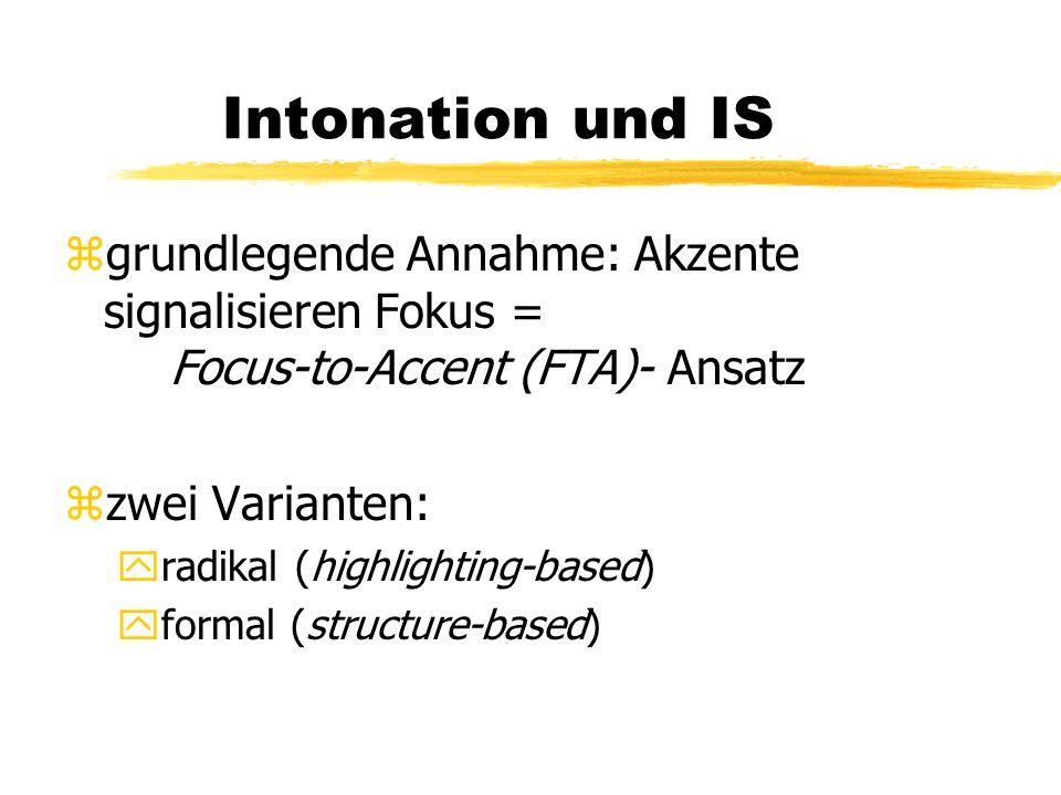 Intonation und IS zgrundlegende Annahme: Akzente signalisieren Fokus = Focus-to-Accent (FTA)- Ansatz zzwei Varianten: yradikal (highlighting-based) yf