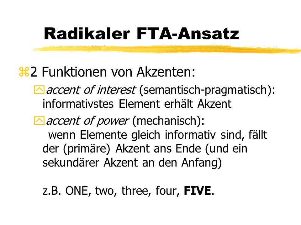 Radikaler FTA-Ansatz z2 Funktionen von Akzenten: yaccent of interest (semantisch-pragmatisch): informativstes Element erhält Akzent yaccent of power (