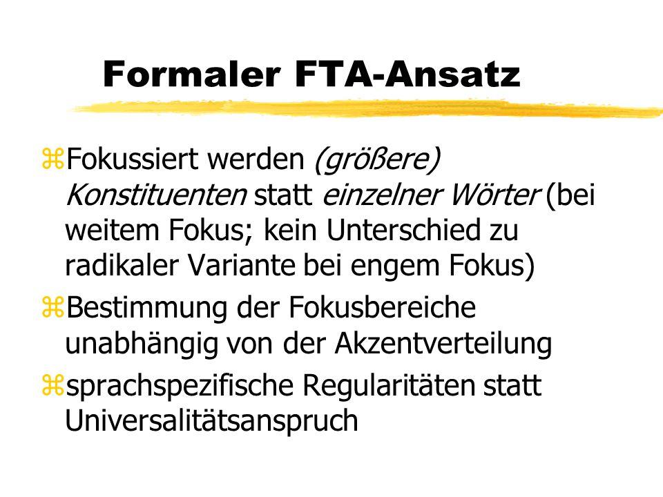 Formaler FTA-Ansatz zFokussiert werden (größere) Konstituenten statt einzelner Wörter (bei weitem Fokus; kein Unterschied zu radikaler Variante bei en