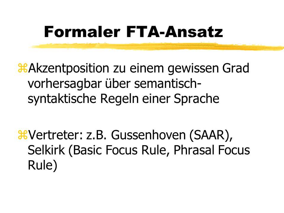 Formaler FTA-Ansatz zAkzentposition zu einem gewissen Grad vorhersagbar über semantisch- syntaktische Regeln einer Sprache zVertreter: z.B. Gussenhove