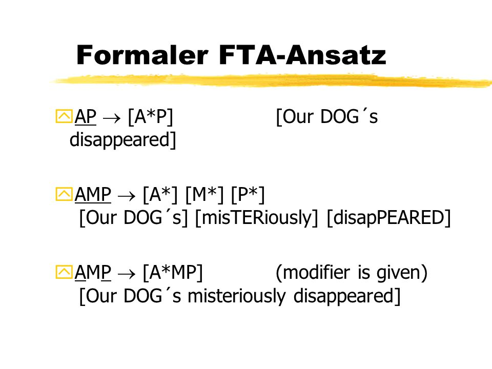 Formaler FTA-Ansatz yAP  [A*P] [Our DOG´s disappeared] yAMP  [A*] [M*] [P*] [Our DOG´s] [misTERiously] [disapPEARED] yAMP  [A*MP] (modifier is given) [Our DOG´s misteriously disappeared]