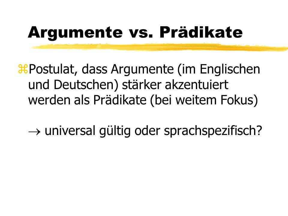 Argumente vs. Prädikate zPostulat, dass Argumente (im Englischen und Deutschen) stärker akzentuiert werden als Prädikate (bei weitem Fokus)  universa