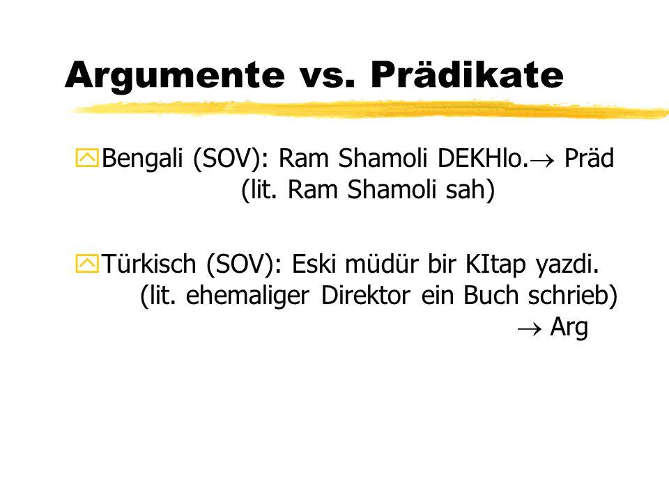 Argumente vs. Prädikate yBengali (SOV): Ram Shamoli DEKHlo.