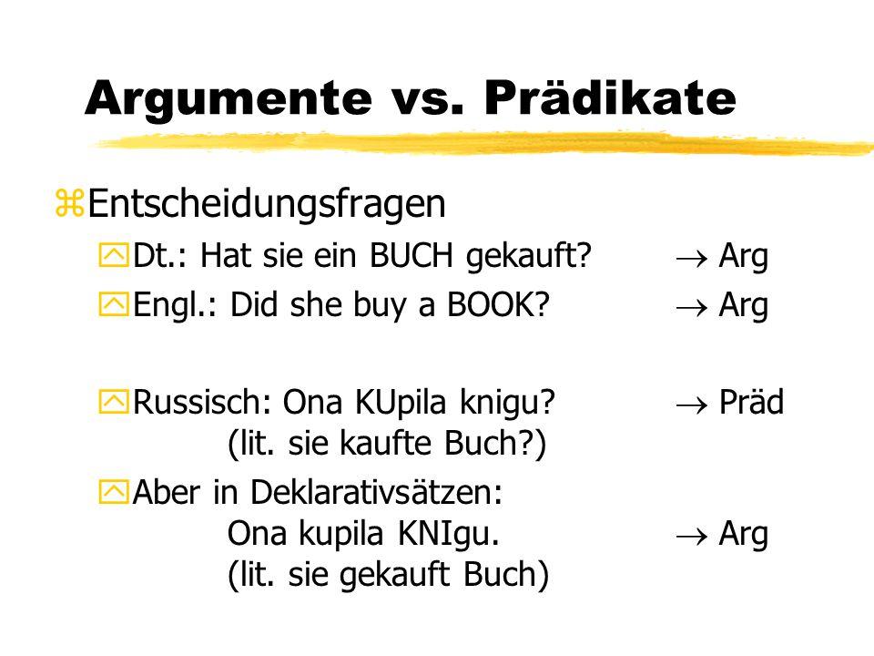 Argumente vs. Prädikate zEntscheidungsfragen yDt.: Hat sie ein BUCH gekauft?  Arg yEngl.: Did she buy a BOOK?  Arg yRussisch: Ona KUpila knigu?  Pr