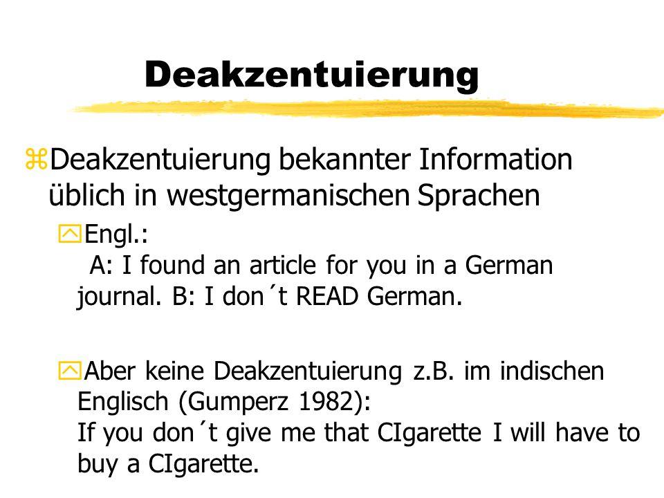 Deakzentuierung zDeakzentuierung bekannter Information üblich in westgermanischen Sprachen yEngl.: A: I found an article for you in a German journal.