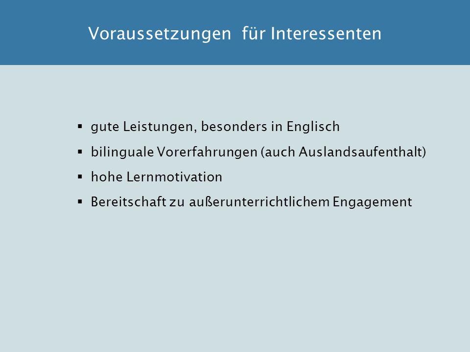  gute Leistungen, besonders in Englisch  bilinguale Vorerfahrungen (auch Auslandsaufenthalt)  hohe Lernmotivation  Bereitschaft zu außerunterricht