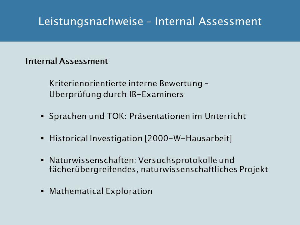 Internal Assessment Kriterienorientierte interne Bewertung – Überprüfung durch IB-Examiners  Sprachen und TOK: Präsentationen im Unterricht  Histori