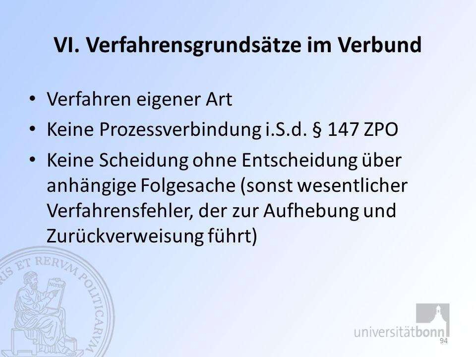 VI. Verfahrensgrundsätze im Verbund Verfahren eigener Art Keine Prozessverbindung i.S.d. § 147 ZPO Keine Scheidung ohne Entscheidung über anhängige Fo