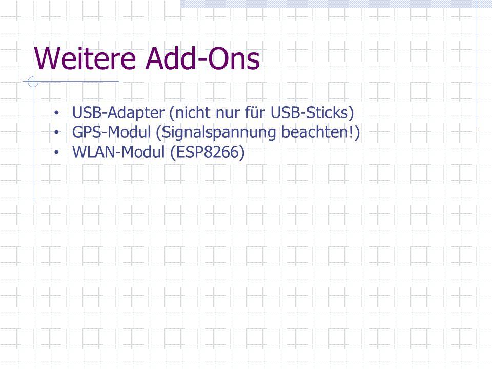 Weitere Add-Ons USB-Adapter (nicht nur für USB-Sticks) GPS-Modul (Signalspannung beachten!) WLAN-Modul (ESP8266)